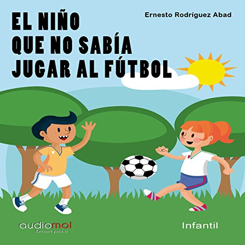 El niño que no sabía jugar al fútbol [The Child Who Could Not Play Soccer] audiobook cover art