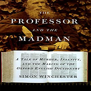 The Professor and the Madman                   By:                                                                                                                                 Simon Winchester                               Narrated by:                                                                                                                                 Simon Jones                      Length: 2 hrs and 43 mins     118 ratings     Overall 4.1