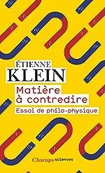 Matière à contredire - Essai de philo-physique d'Etienne Klein
