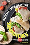 Breakfast, Lunch, or Anytime Sandwiches: We Are Confident That This Is the Best Sandwich Cookbook You Will Ever Find (English Edition)