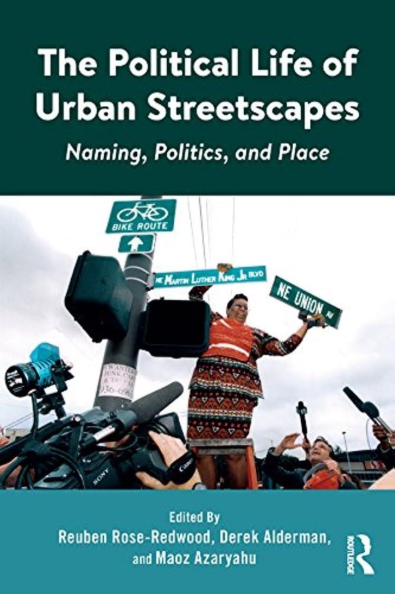 盗難差版The Political Life of Urban Streetscapes: Naming, Politics, and Place (English Edition)