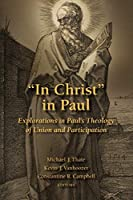 In Christ in Paul: Explorations in Paul's Theology of Union and Participation