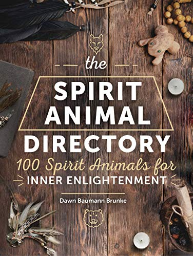 The Spirit Animal Directory: 100 Spirit Animals for Inner Enlightenment (Spiritual Directories)