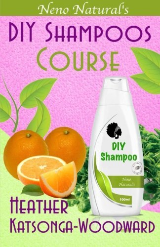 DIY Shampoos Course (Book 3, DIY Hair Products): A Primer on How to Make Proper Hair Shampoos (Neno Natural's DIY Hair Products) by Heather Katsonga-Woodward (2014-06-12)