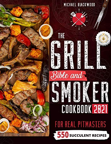 The Grill Bible . Smoker Cookbook 2021:...