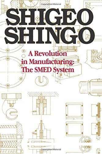 A Revolution in Manufacturing: The Smed System: Single-minute Exchange of Die System
