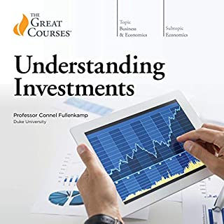 Understanding Investments                   Written by:                                                                                                                                 Connel Fullenkamp,                                                                                        The Great Courses                               Narrated by:                                                                                                                                 Connel Fullenkamp                      Length: 11 hrs and 45 mins     1 rating     Overall 5.0