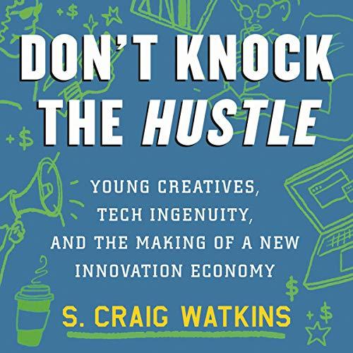 Don't Knock the Hustle     Young Creatives, Tech Ingenuity, and the Making of a New Innovation Economy              De :                                                                                                                                 S. Craig Watkins                               Lu par :                                                                                                                                 JD Jackson                      Durée : 9 h et 33 min     Pas de notations     Global 0,0