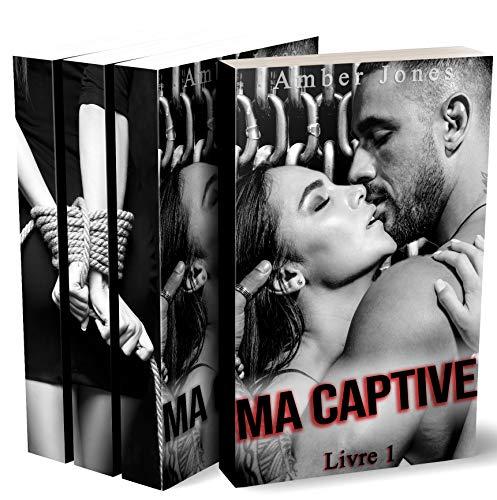Ma Captive (L'INTÉGRALE) : (Interdit Au Moins de 18 Ans)