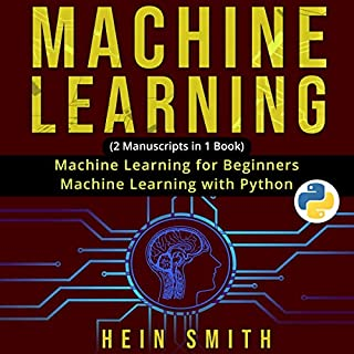 Machine Learning: 2 Manuscripts in 1 Book: Machine Learning for Beginners and Machine Learning with Python                   By:                                                                                                                                 Hein Smith                               Narrated by:                                                                                                                                 William Bahl                      Length: 3 hrs and 17 mins     40 ratings     Overall 4.9