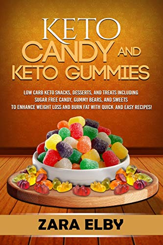Keto Candy and Keto Gummies: Low Carb Keto Snacks, Desserts, and Treats Including Sugar Free Candy, Gummy Bears, and Sweets To Enhance Weight Loss and Burn Fat With Quick and Easy Recipes!