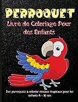 Perroquet Livre de Coloriage Pour des Enfants: Meilleur livre d'activités pour enfants perroquets pour enfants, garçons et filles. Faits mignons et amusants sur les perroquets