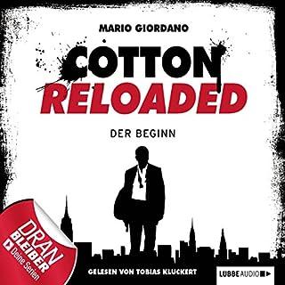 Der Beginn     Cotton Reloaded 1              Autor:                                                                                                                                 Mario Giordano                               Sprecher:                                                                                                                                 Tobias Kluckert                      Spieldauer: 2 Std. und 55 Min.     424 Bewertungen     Gesamt 4,3