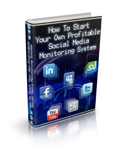 How To Start Your Own Profitable Social Media Monitoring System On A Budget (English Edition)