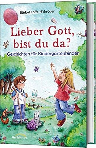 Lieber Gott, bist du da?: Geschichten für Kindergartenkinder