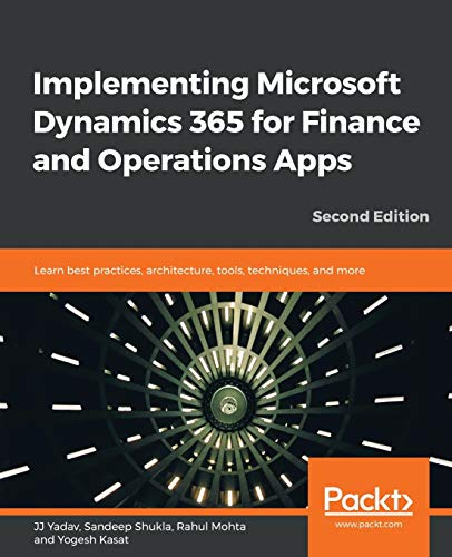 Implementing Microsoft Dynamics 365 for Finance and Operations Apps: Learn best practices, architect