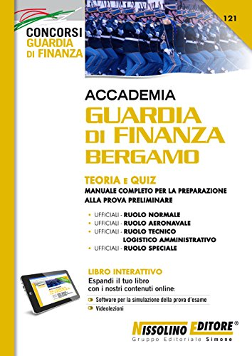 Accademia Guardia di Finanza Bergamo. Teoria e quiz. Manuale completo per la preparazione alla prova preliminare. Con software di simulazione