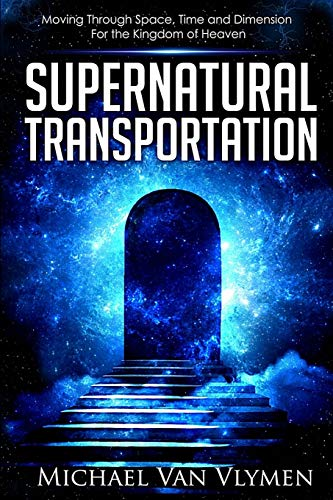 Compare Textbook Prices for Supernatural Transportation: Moving Through Space, Time and Dimension for the Kingdom of Heaven  ISBN 9780692732250 by Michael R. Van Vlymen