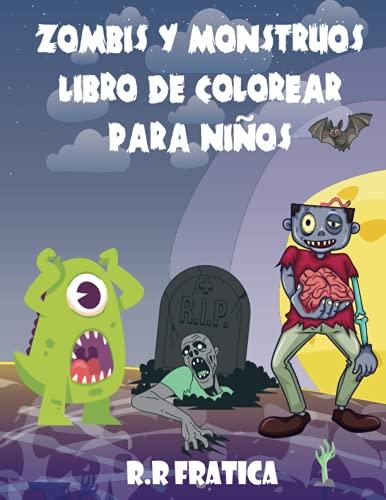 Zombis y monstruos libro de colorear para niños: Un maravilloso libro con lindas y divertidas ilustraciones de monstruos y zombis, Criaturas lindas y espeluznantes para que los niños coloreen