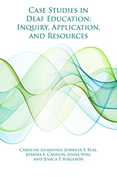 Case Studies in Deaf Education: Inquiry, Application, and Resources by [Caroline Guardino, Jennifer S. Beal, Joanna E. Cannon, Jenna Voss, Jessica P. Bergeron]