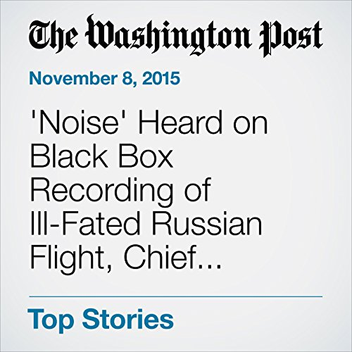 'Noise' Heard on Black Box Recording of Ill-Fated Russian Flight, Chief Investigator Says audiobook cover art