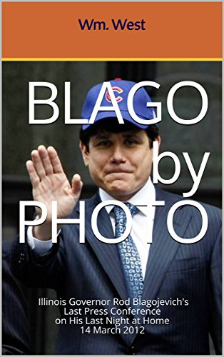 BLAGO by PHOTO: Illinois Governor Rod Blagojevich's Last Press Conference on His Last Night at Home14 March 2012 (English Edition)