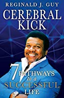 Cerebral Kick: 7 Pathways to a Successful Life