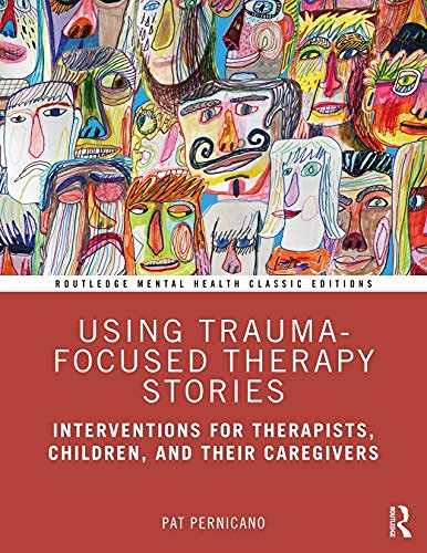 Using Trauma-Focused Therapy Stories: Interventions for Therapists, Children, and Their Caregivers (Routledge Mental Health Classic Editions) (English Edition)