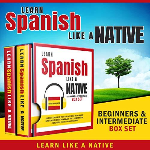 Learn Spanish Like a Native - Beginners & Intermediate Box Set cover art