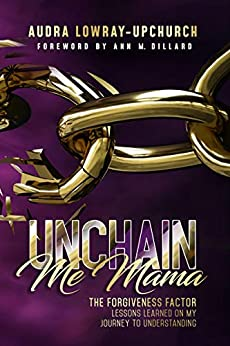 Unchain Me Mama: The Forgiveness Factor by [Audra Lowray Upchurch]