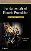 Fundamentals of Electric Propulsion: Ion and Hall Thrusters by Dan M. Goebel Ira Katz(2008-11-10)