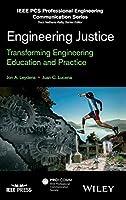 Engineering Justice: Transforming Engineering Education and Practice (IEEE PCS Professional Engineering Communication Series)