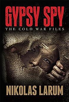 Gypsy Spy: The Cold War Files by [Nikolas Larum]