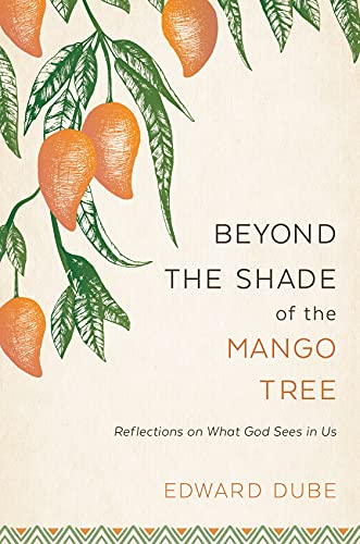 Compare Textbook Prices for Beyond the Shade of the Mango Tree: Reflections on What God Sees in Us  ISBN 9781629729190 by Edward Dube
