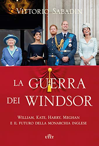 La guerra dei Windsor: William, Kate, Harry, Meghan e il futuro della monarchia inglese