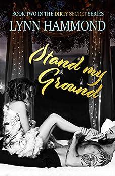 Stand My Ground (Dirty Secret Series Book 2) by [Lynn Hammond]