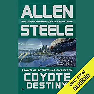 Coyote Destiny     A Novel of Interstellar Civilization              By:                                                                                                                                 Allen Steele                               Narrated by:                                                                                                                                 Peter Ganim,                                                                                        Allen Steele                      Length: 11 hrs and 40 mins     3 ratings     Overall 2.0
