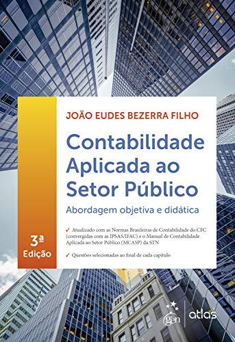 Contabilidade Aplicada ao Setor Público: Abordagem Objetiva e Didática
