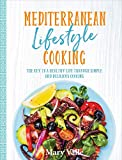 Mediterranean Lifestyle Cooking: The Key to a Healthy Life Through Simple and Delicious Cooking