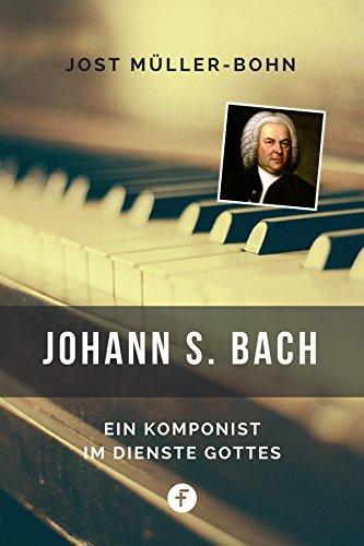 Johann S. Bach: Ein Komponist im Dienste Gottes (Biografien bei ceBooks.de)