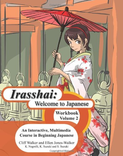 Compare Textbook Prices for Irasshai: Welcome to Japanese: An Interactive, Multimedia Course in Beginning Japanese, Workbook, Volume 2 Workbook, Bilingual Edition ISBN 9781419685606 by Walker, Cliff,Jones-Walker, Ellen,Negrelli, Kathy,Suzuki, Katsumi,Suzuki, Sakiko