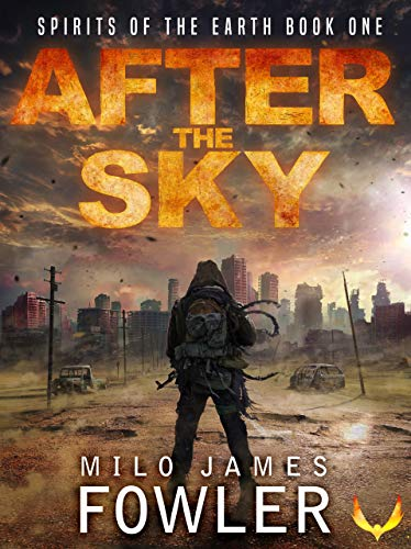 After the Sky: (Spirits of the Earth Book 1) by [Milo James Fowler]