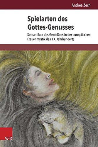 Spielarten des Gottes-Genusses: Semantiken des Genießens in der europäischen Frauenmystik des 13. Jahrhunderts (Historische Semantik)