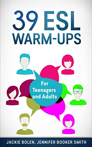 39 ESL Warm-Ups: For Teachers of Teenagers and Adults who Want to Start Their English Classes Off...