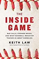 The Inside Game: Bad Calls, Strange Moves, and What Baseball Behavior Teaches Us About Ourselves