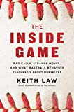 The Inside Game: Bad Calls, Strange Moves, and What Baseball Behavior Teaches Us About Ourselves - Keith Law