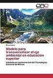 Modelo para transversalizar el eje ambiental en educación superior: Validado en ingeniería civil del Tecnológico Nacional de México