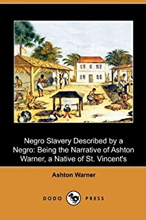 Negro Slavery Described by a Negro: Being the Narrative of Ashton Warner, a Native of St. Vincent`s (Dodo Press)