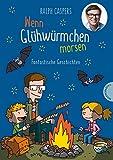 Wenn Glühwürmchen morsen: Fantastische Geschichten: Kinderbuch mit 40 Kurzgeschichten voller Fantasie zum Staunen und Träumen, ab 6 Jahren