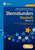 Sternstunden Deutsch - Klasse 3: Besondere Ideen und Materialien zu den Kernthemen des Lehrplans (Sternstunden Grundschule)
